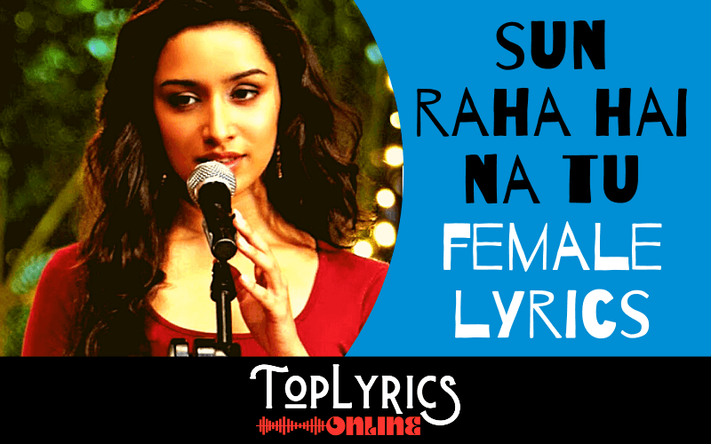 sun-raha-hai-na-tu-female-lyrics