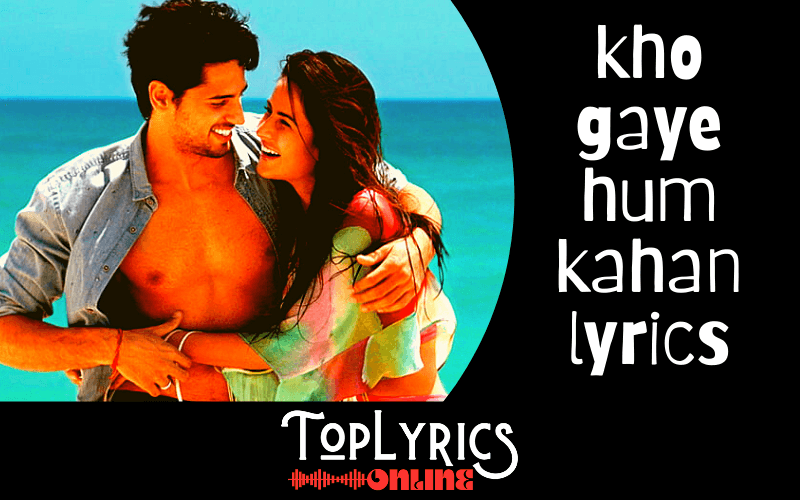 Kho Gaye Hum Kahan Lyrics