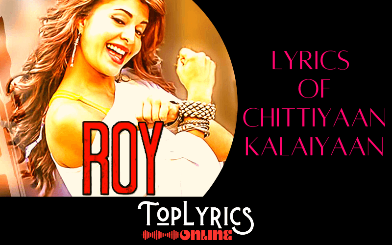 Lyrics Of Chittiyaan Kalaiyaan